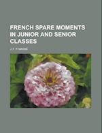 French Spare Moments in Junior and Senior Classes af J. F. P. Masse