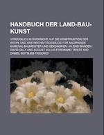 Handbuch Der Land-Bau-Kunst; Vorzuglich in Rucksicht Auf Die Konstruktion Der Wohn- Und Wirthschaftsgebaude Fur Angehende Kameral-Baumeister Und Oekon af United States Government, United States Government, David Gilly