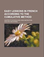 Easy Lessons in French According to the Cumulative Method; Adapted to Schools and Home Instruction