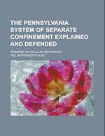 The Pennsylvania System of Separate Confinement Explained and Defended; Remarks on Cellular Separation af William Parker Foulke, U. S. Government
