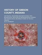 History of Gibson County, Indiana; Her People, Industries and Institutions, with Biographical Sketches of Representative Citizens and Genealogical Rec af Gil R. Stormont