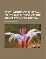 Revelations of Austria, Ed. by the Author of the 'Revelations of Russia' af Micha Kubrakiewicz