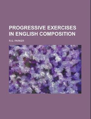 Bog, paperback Progressive Exercises in English Composition af U. S. Government, R. G. Parker