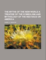 The Myths of the New World a Treatise of the Symbolism and Mythology of the Red Race or America af Daniel G. Brinton, United States Congressional House
