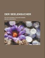 Der Seelensucher; Ein Psychoanalytischer Roman af Georg Groddeck