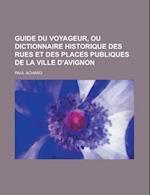 Guide Du Voyageur, Ou Dictionnaire Historique Des Rues Et Des Places Publiques de La Ville D'Avignon af Paul Achard, U. S. Government