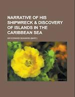 Narrative of His Shipwreck & Discovery of Islands in the Caribbean Sea af United States National Park Service, Sir Edward Seaward