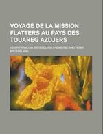 Voyage de La Mission Flatters Au Pays Des Touareg Azdjers af Henri Brosselard-Faidherbe, U. S. Government