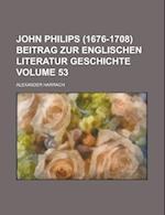 John Philips (1676-1708) Beitrag Zur Englischen Literatur Geschichte Volume 53 af Alexander Harrach, U. S. Government