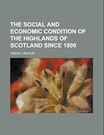 The Social and Economic Condition of the Highlands of Scotland Since 1800 af Angus J. Beaton