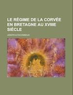 Le Regime de La Corvee En Bretagne Au Xviiie Siecle af Joseph Letaconnoux, U. S. Government