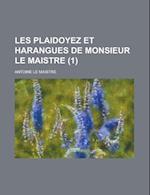Les Plaidoyez Et Harangues de Monsieur Le Maistre (1) af Antoine Le Maistre, U. S. Government