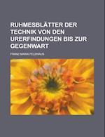 Ruhmesblatter Der Technik Von Den Urerfindungen Bis Zur Gegenwart af Franz Maria Feldhaus, United States Government, United States Government