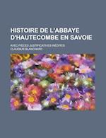 Histoire de L'Abbaye D'Hautecombe En Savoie; Avec Pieces Justificatives Inedites af U. S. Government, Claudius Blanchard