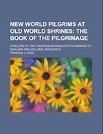 New World Pilgrims at Old World Shrines; A Record of the Congresgationalist's Pilgrimage to England and Holland, MDCCCXCVI. af International Workshop on Rock Mass, Frances J. Dyer