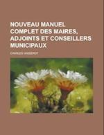 Nouveau Manuel Complet Des Maires, Adjoints Et Conseillers Municipaux af United States Congress Senate, Charles Vasserot