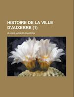 Histoire de La Ville D'Auxerre (1) af olivier Jacques Chardon, United States Congress House, United States Congressional House