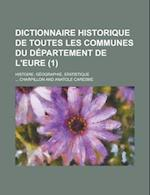 Dictionnaire Historique de Toutes Les Communes Du Departement de L'Eure; Histoire, Geographie, Statistique (1 ) af Charpillon, United States General Accounting