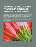 Memoirs of the Life and Travels of B. Hibbard, Minister of the Gospel; Containing an Account of His Experience of Religion and of His Call to and Labo af Billy Hibbard