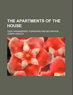 The Apartments of the House; Their Arrangement, Furnishing and Decoration af Joseph Crouch