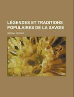 Legendes Et Traditions Populaires de La Savoie af Antony Dessaix