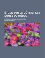 Etude Sur La Cote Et Les Dunes Du Medoc; Littoral Ancien, Littoral Actuel af Pierre Buffault