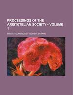Proceedings of the Aristotelian Society (Volume 1) af Aristotelian Society