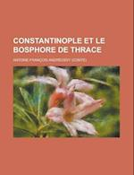 Constantinople Et Le Bosphore de Thrace af Antoine-Fran Ois Andr Ossy, Antoine-Francois Andreossy