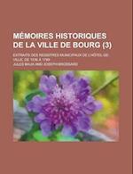 Memoires Historiques de La Ville de Bourg (3); Extraits Des Registres Municipaux de L'Hotel-de-Ville, de 1536 a 1789 af Jules Baux