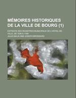 Memoires Historiques de La Ville de Bourg (1); Extraits Des Registres Municipaux de L'Hotel-de-Ville, de 1536 a 1789 af Jules Baux