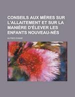 Conseils Aux Meres Sur L'Allaitement Et Sur La Maniere D'Elever Les Enfants Nouveau-Nes af Alfred Donn, Alfred Donne