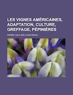 Les Vignes Americaines, Adaptation, Culture, Greffage, Pepinieres af Pierre Viala