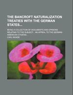 The Bancroft Naturalization Treaties with the German States; Being a Collection of Documents and Opinions Relating to the Subject an Appeal to the Ger af Carl Munde