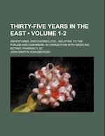 Thirty-Five Years in the East (Volume 1-2); Adventures, Discoveries, Etc., Relating to the Punjab and Cashmere in Connection with Medicine, Botany, Ph af John Martin Honigberger