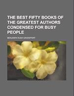 The Best Fifty Books of the Greatest Authors Condensed for Busy People af Benjamin Rush Davenport
