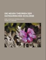 Die Neuen Theorien Der Kategorischen Schlusse; Eine Logische Untersuchung af Franz Hillebrand