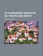 Le Chirurgien Dentiste Ou Traite Des Dents af Pierre Fauchard