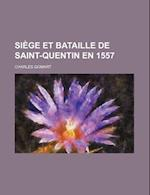 Siege Et Bataille de Saint-Quentin En 1557 af Charles Gomart