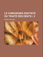 Le Chirurgien Dentiste Ou Traite Des Dents (2) af Pierre Fauchard