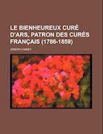 Le Bienheureux Cure D'Ars, Patron Des Cures Francais (1786-1859) af Joseph Vianney, Joseph Vianey