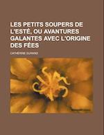 Les Petits Soupers de L'Este, Ou Avantures Galantes Avec L'Origine Des Fees af Cath Rine Durand, Catherine Durand