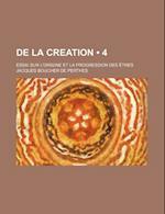 de La Creation (4); Essai Sur L'Origine Et La Progression Des Etres