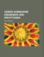 Ueber Submarine Erdbeben Und Eruptionen af Emil Rudolph