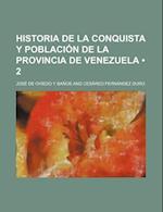 Historia de La Conquista y Poblacion de La Provincia de Venezuela (2) af Jose De Oviedo y. Banos, Jos De Oviedo y. Ba Os