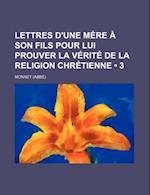 Lettres D'Une Mere a Son Fils Pour Lui Prouver La Verite de La Religion Chretienne (3) af Monnet
