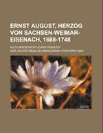 Ernst August, Herzog Von Sachsen-Weimar-Eisenach, 1688-1748; Kulturgeschichtlicher Versuch af Karl Olivier Beaulieu-Marconnay
