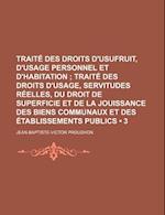 Traite Des Droits D'Usufruit, D'Usage Personnel Et D'Habitation (3); Traite Des Droits D'Usage, Servitudes Reelles, Du Droit de Superficie Et de La Jo