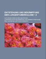 Entstehung Und Bekampfung Der Lungentuberkulose (2); Auf Grund Ihrer in Den Deutschen Lungenheilstatten Angestellten Sammelforschung af Paul Jacob