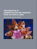 Organisation Et Administration Des Finances Pour Un Peuple Libre af Jean Laporte