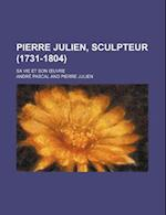 Pierre Julien, Sculpteur (1731-1804); Sa Vie Et Son Uvre af Andr Pascal, Andre Pascal